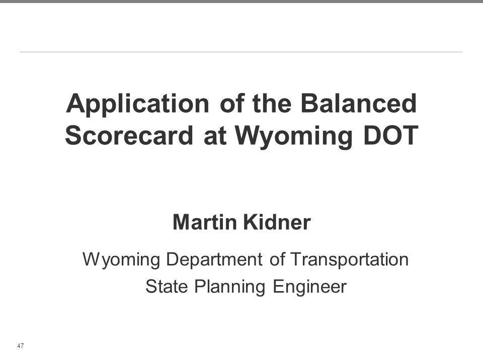 Application of the Balanced Scorecard at Wyoming DOT Martin Kidner