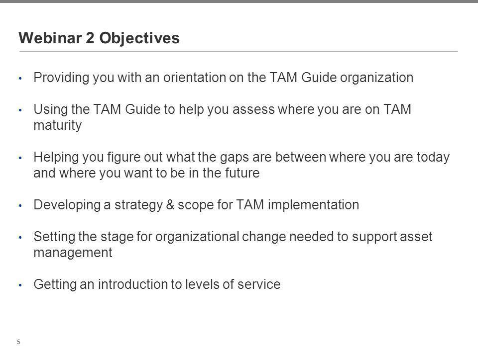 Webinar 2 Objectives Providing you with an orientation on the TAM Guide organization.