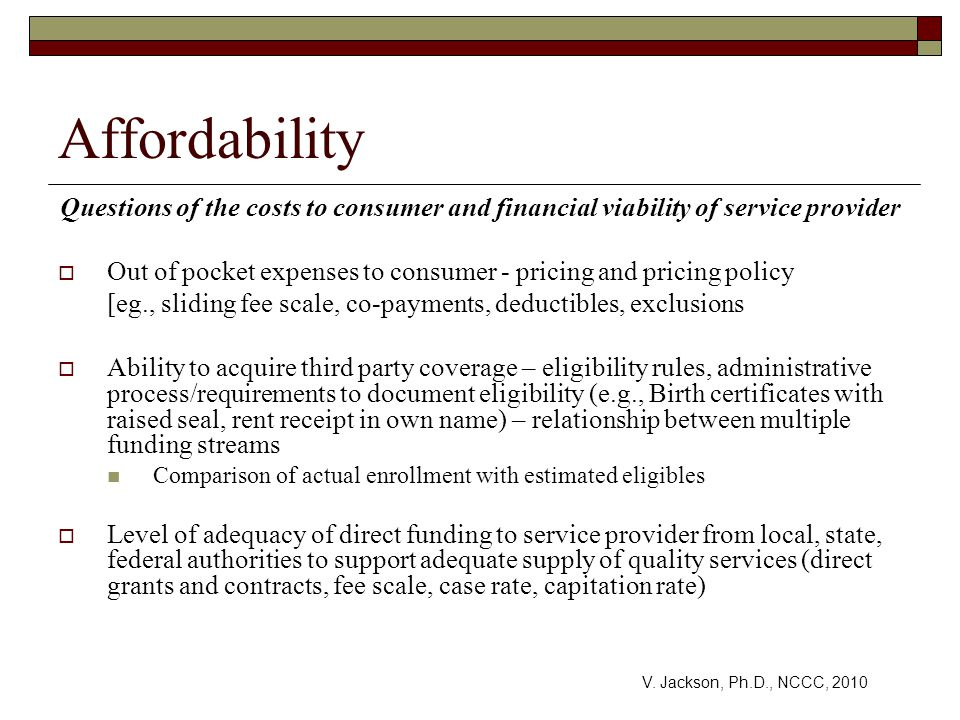 Affordability Questions of the costs to consumer and financial viability of service provider.