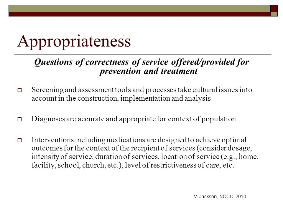 Appropriateness Questions of correctness of service offered/provided for prevention and treatment.