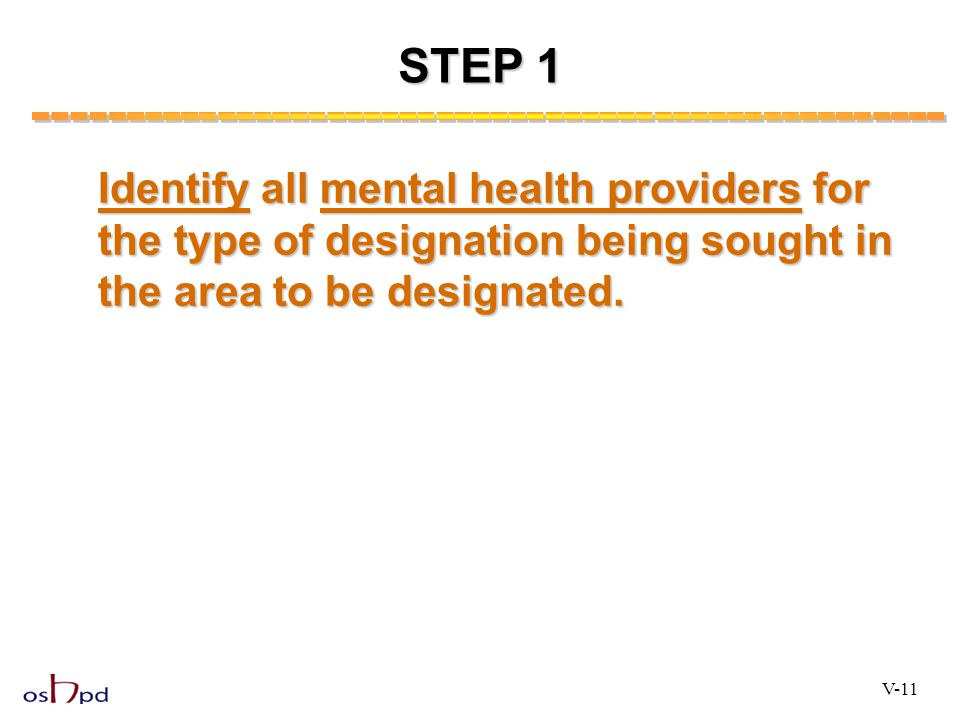 STEP 1 Identify all mental health providers for the type of designation being sought in the area to be designated.