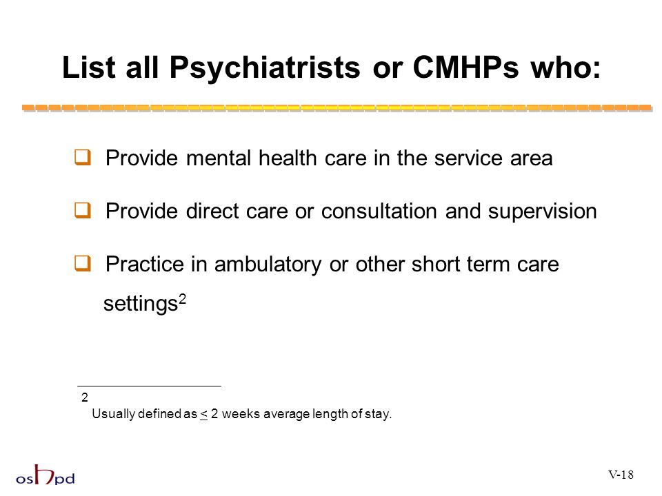 List all Psychiatrists or CMHPs who: