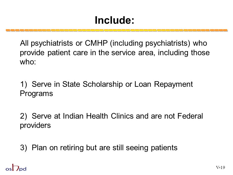 Include: All psychiatrists or CMHP (including psychiatrists) who provide patient care in the service area, including those who: