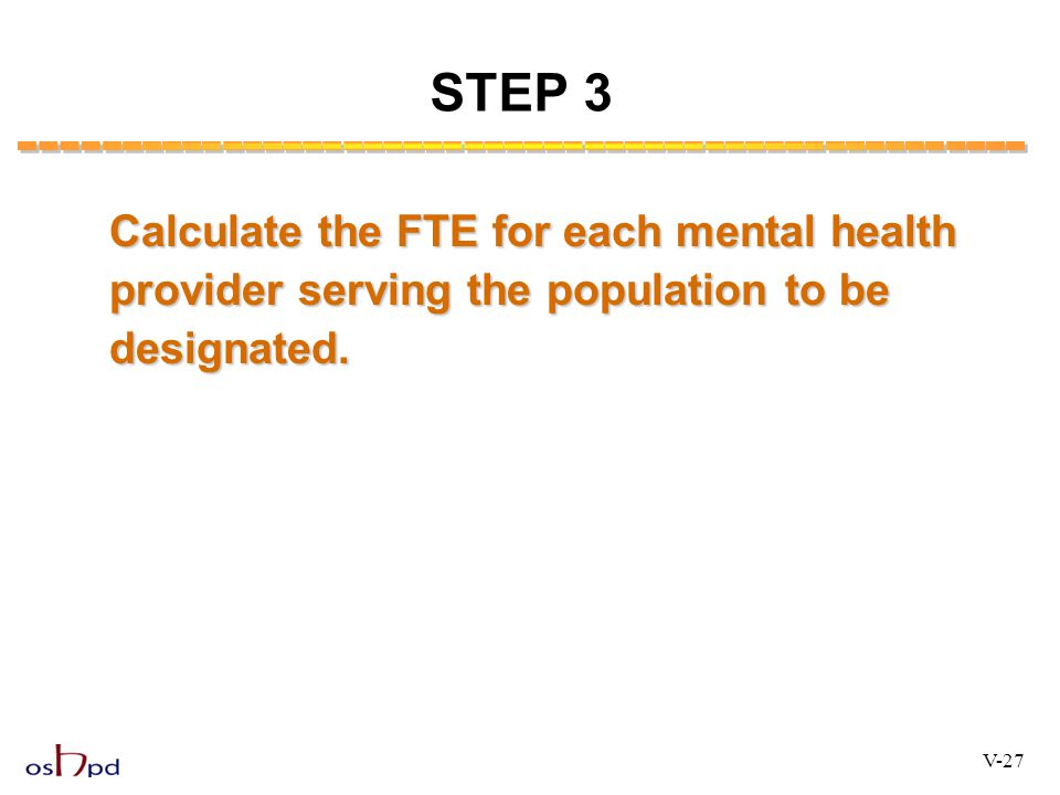 STEP 3 Calculate the FTE for each mental health