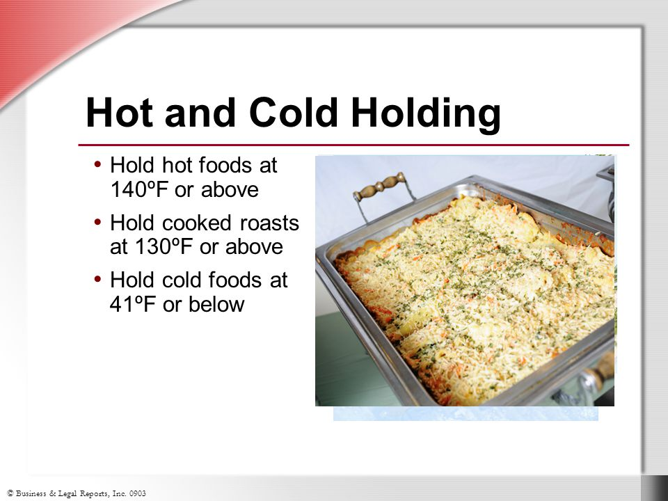 Hot and Cold Holding Hold hot foods at 140ºF or above