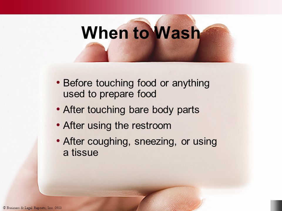 When to Wash Before touching food or anything used to prepare food