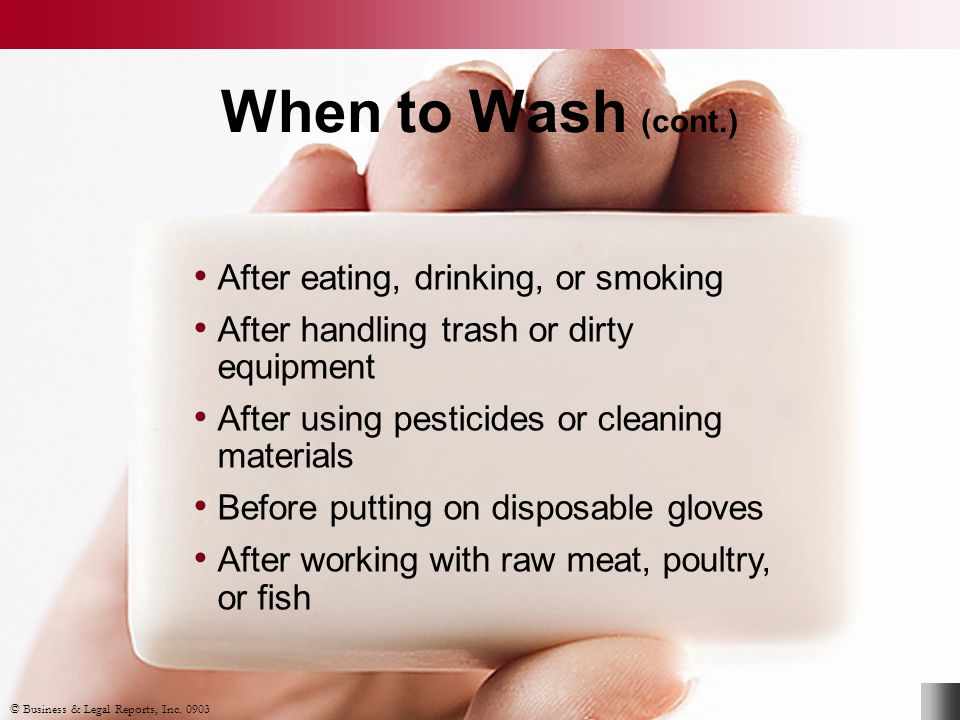 When to Wash (cont.) After eating, drinking, or smoking