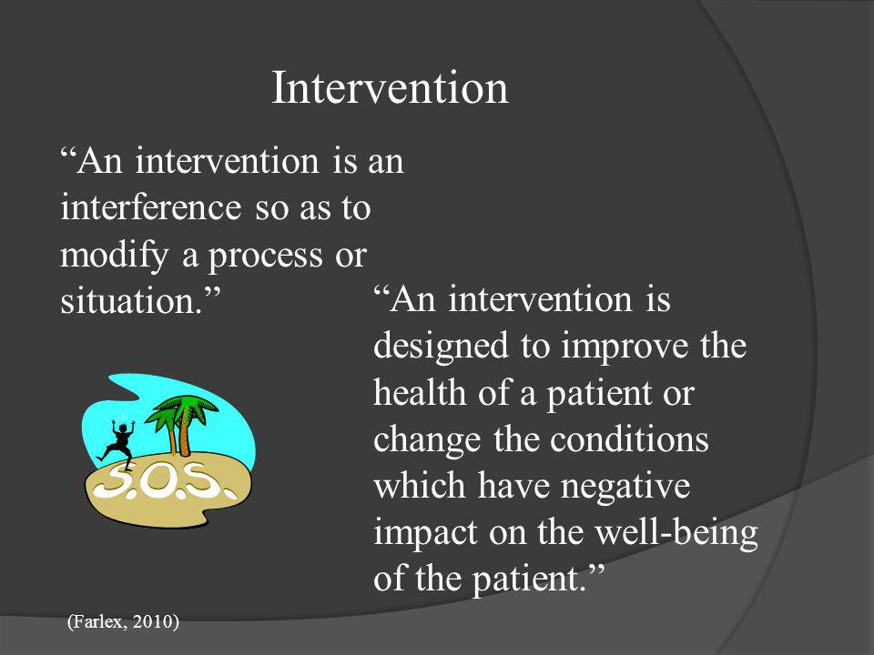 Intervention An intervention is an interference so as to modify a process or situation.