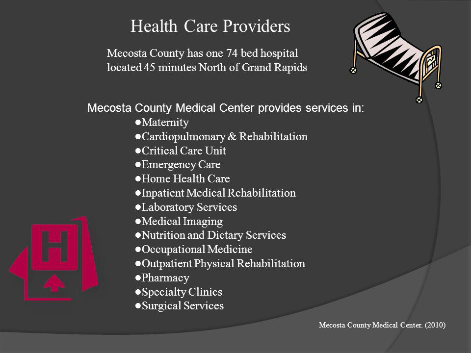Health Care Providers Mecosta County has one 74 bed hospital located 45 minutes North of Grand Rapids.