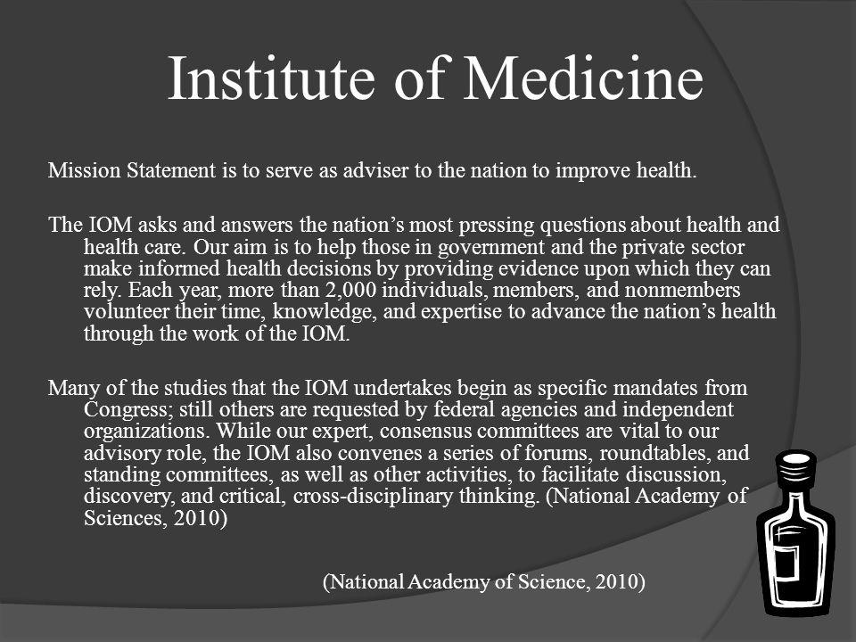 Institute of Medicine Mission Statement is to serve as adviser to the nation to improve health.
