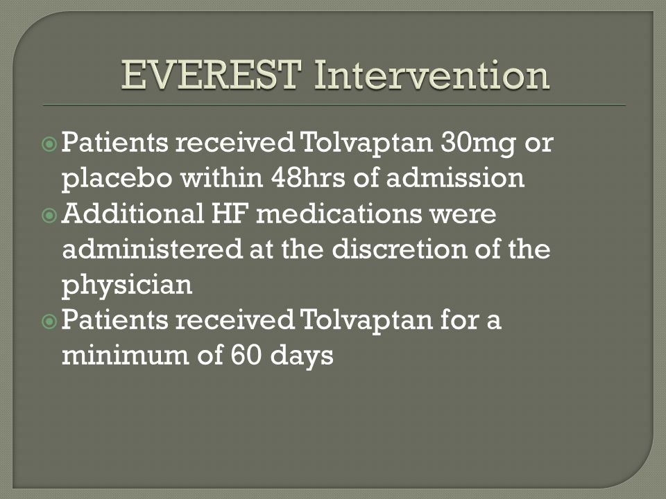 EVEREST Intervention Patients received Tolvaptan 30mg or placebo within 48hrs of admission.