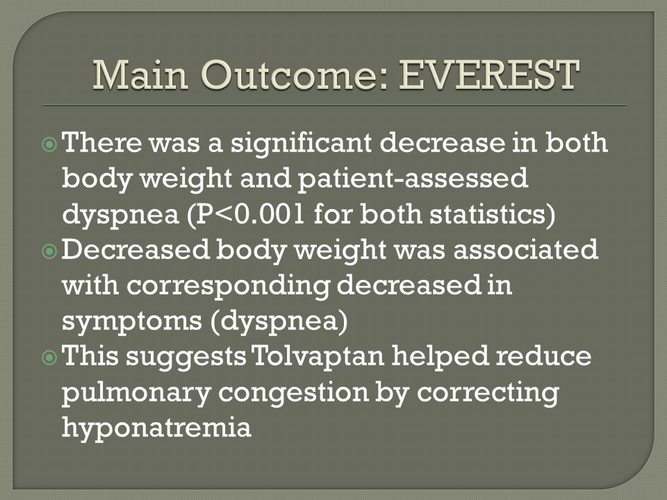 Main Outcome: EVEREST There was a significant decrease in both body weight and patient-assessed dyspnea (P<0.001 for both statistics)