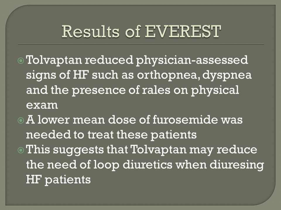 Results of EVEREST Tolvaptan reduced physician-assessed signs of HF such as orthopnea, dyspnea and the presence of rales on physical exam.