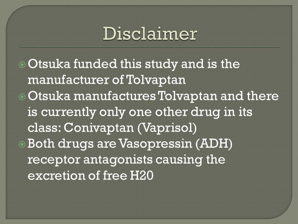 Disclaimer Otsuka funded this study and is the manufacturer of Tolvaptan.