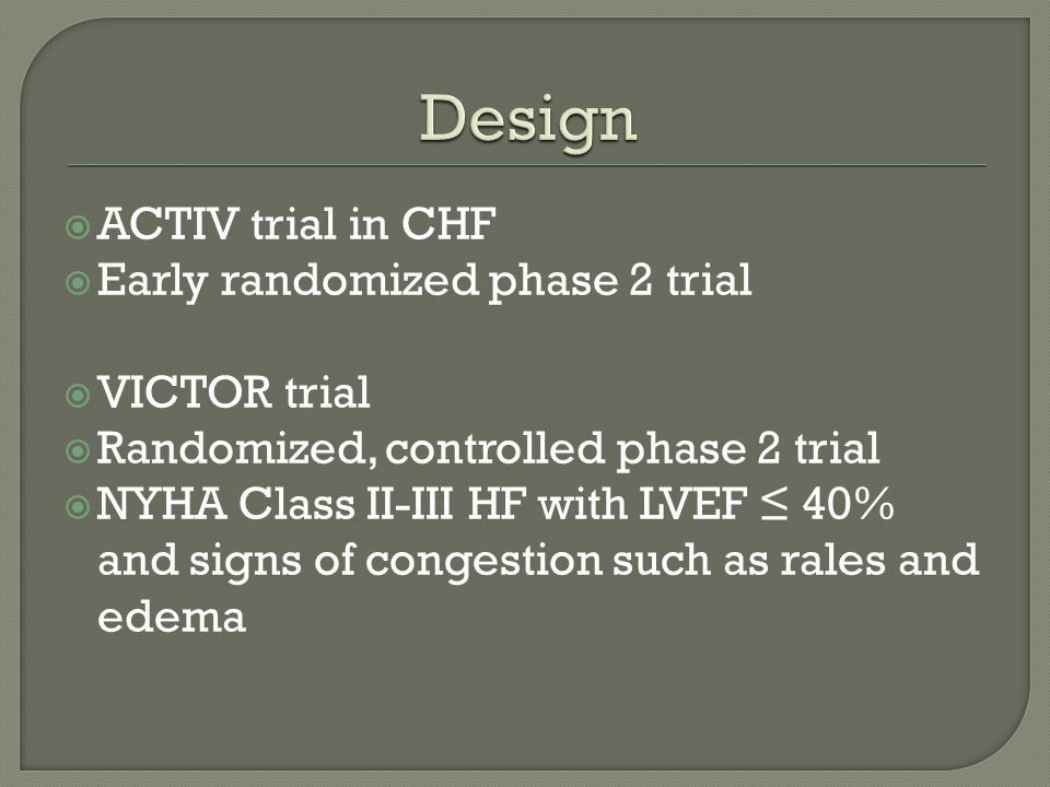 Design ACTIV trial in CHF Early randomized phase 2 trial VICTOR trial
