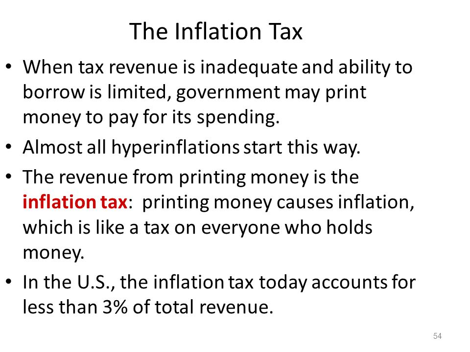 The Inflation Tax When tax revenue is inadequate and ability to borrow is limited, government may print money to pay for its spending.