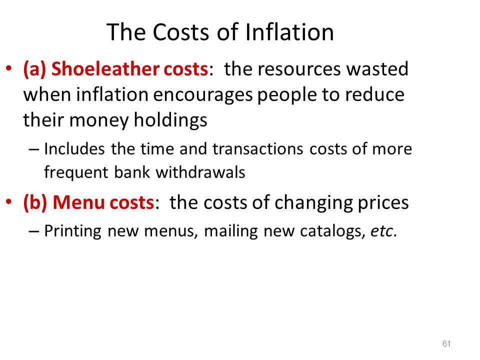 The Costs of Inflation (a) Shoeleather costs: the resources wasted when inflation encourages people to reduce their money holdings.