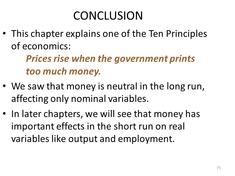 CONCLUSION This chapter explains one of the Ten Principles of economics: Prices rise when the government prints too much money.