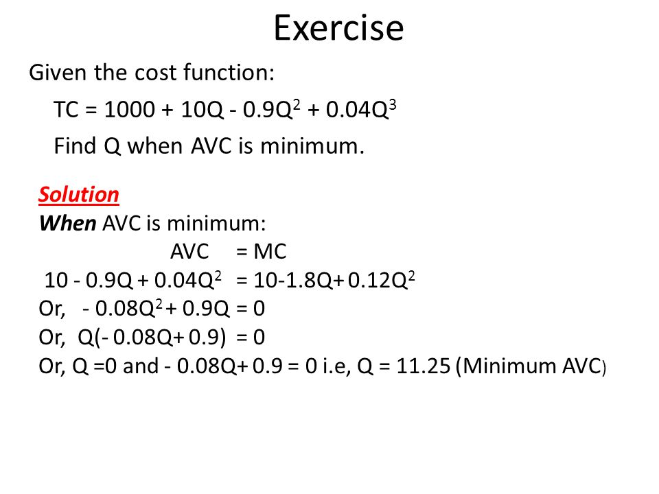 Exercise Given the cost function: TC = 1000 + 10Q - 0.9Q2 + 0.04Q3