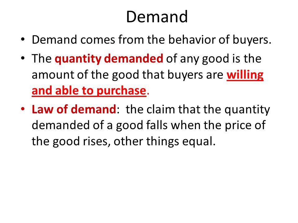 Demand Demand comes from the behavior of buyers.