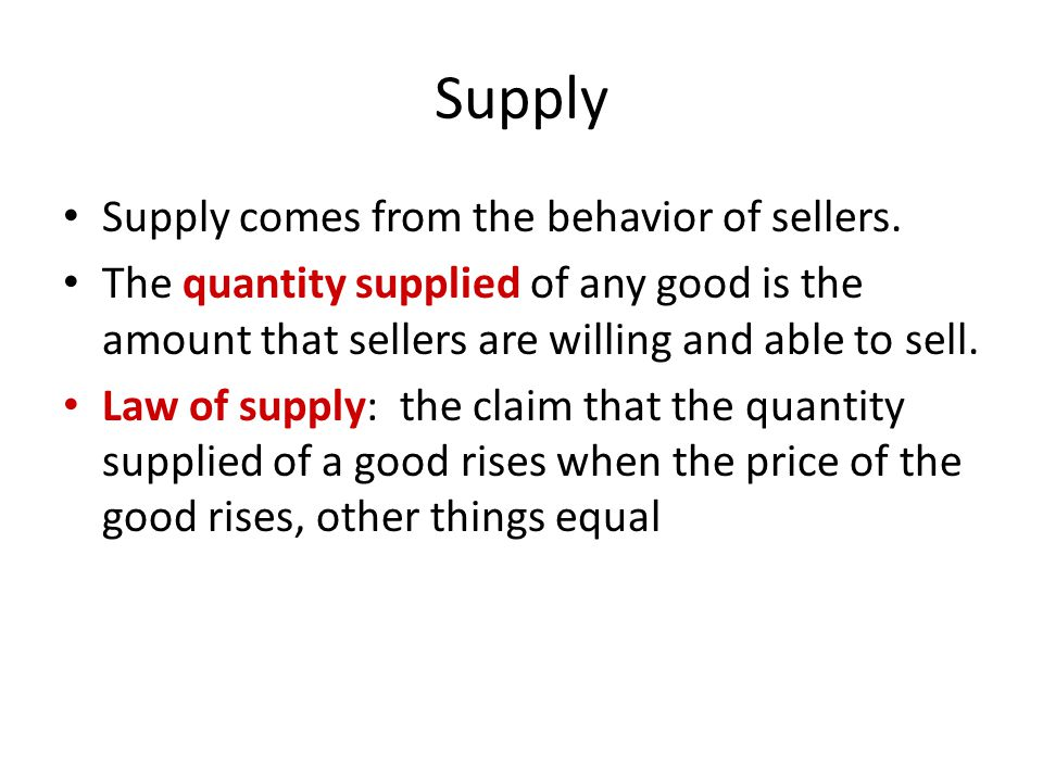 Supply Supply comes from the behavior of sellers.