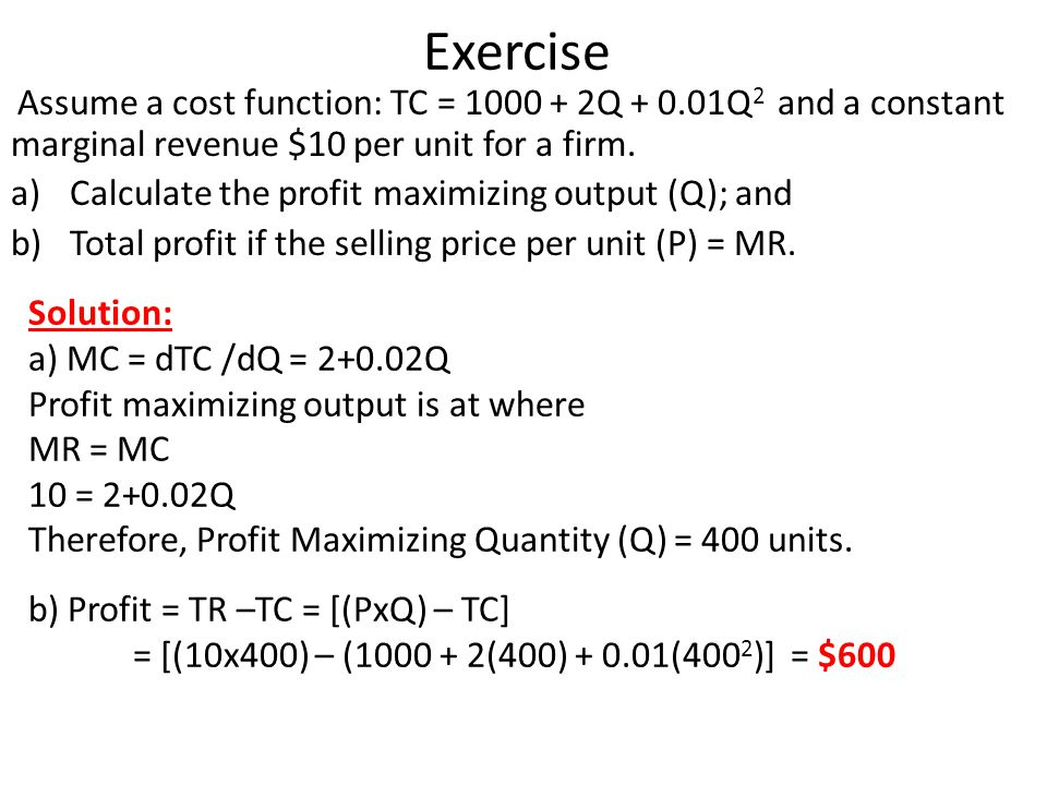 Exercise Calculate the profit maximizing output (Q); and