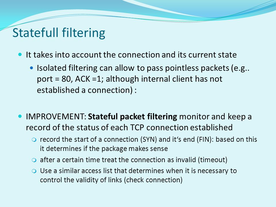 Statefull filtering It takes into account the connection and its current state.