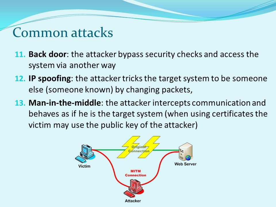 Common attacks Back door: the attacker bypass security checks and access the system via another way.