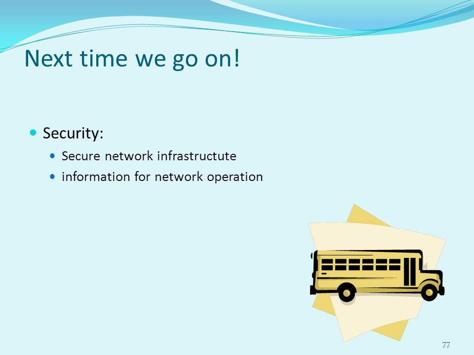 Next time we go on! Security: Secure network infrastructute