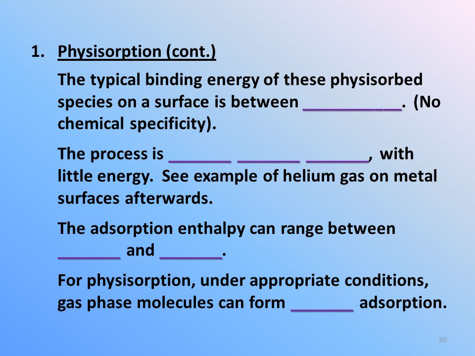 Physisorption (cont.) The typical binding energy of these physisorbed species on a surface is between ___________. (No chemical specificity).