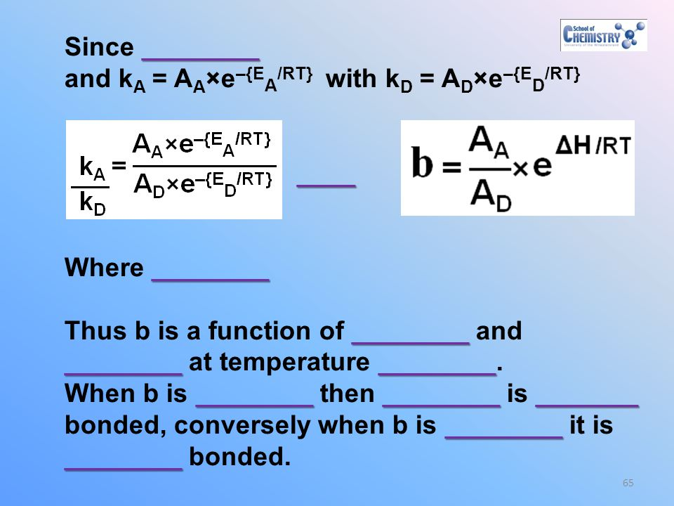 Since ________ and kA = AA×e–{EA/RT} with kD = AD×e–{ED/RT} ____. Where ________. Thus b is a function of ________ and.