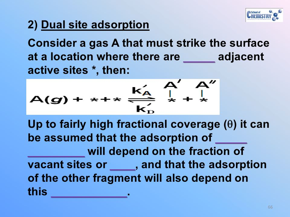 2) Dual site adsorption Consider a gas A that must strike the surface. at a location where there are _____ adjacent.