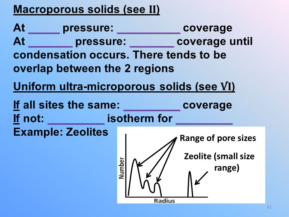 Macroporous solids (see II) At _____ pressure: __________ coverage