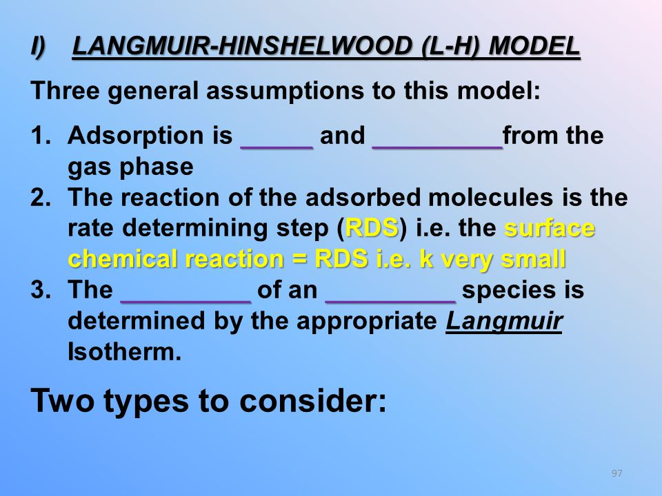 Two types to consider: LANGMUIR-HINSHELWOOD (L-H) MODEL