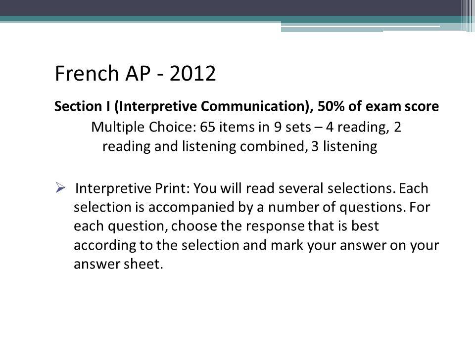 Curriculum Design French AP - 2012. Section I (Interpretive Communication), 50% of exam score.