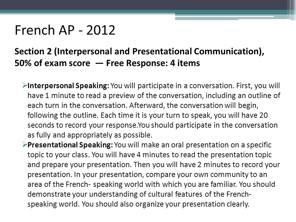 Curriculum Design French AP - 2012. Section 2 (Interpersonal and Presentational Communication), 50% of exam score — Free Response: 4 items.