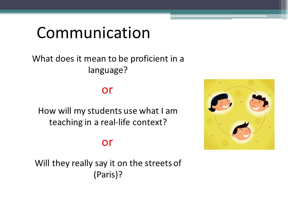 Communication or or What does it mean to be proficient in a language