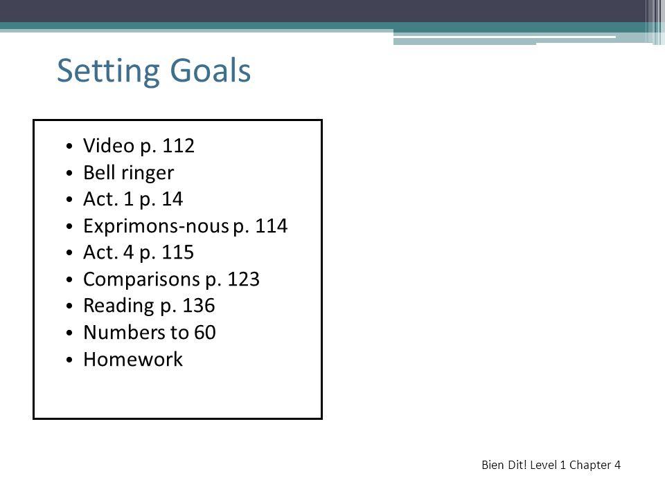 Setting Goals Video p. 112 Bell ringer Act. 1 p. 14