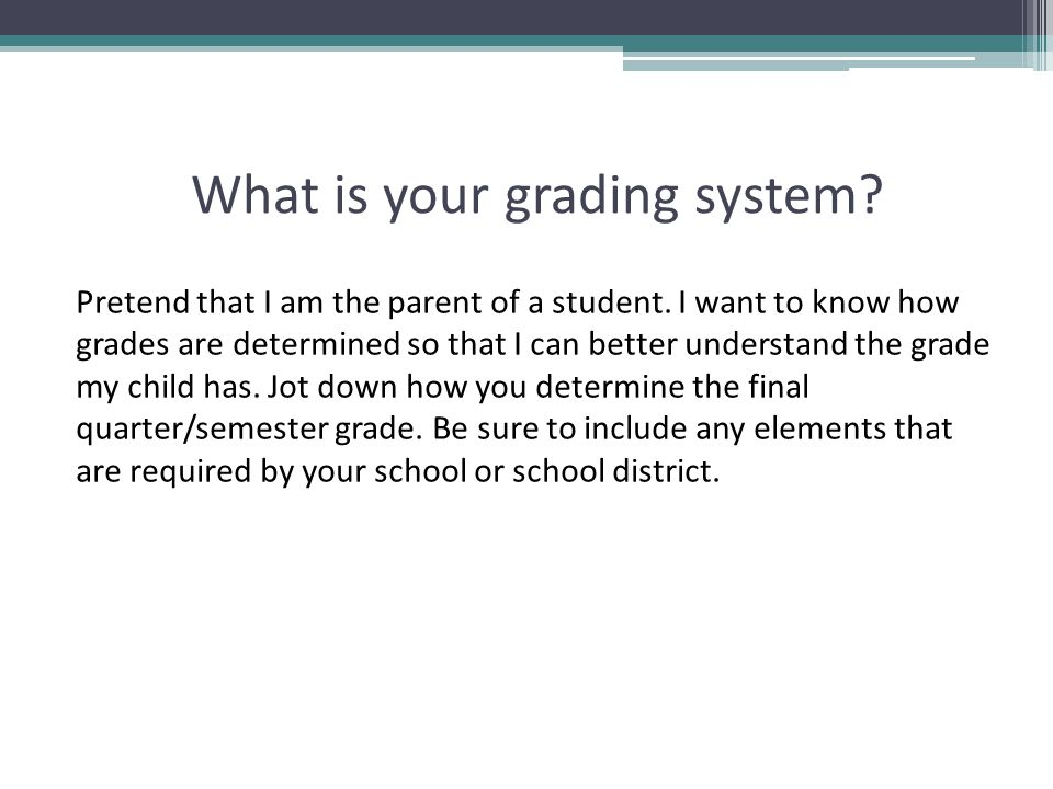 What is your grading system