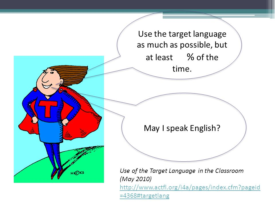 Use the target language as much as possible, but at least % of the time.