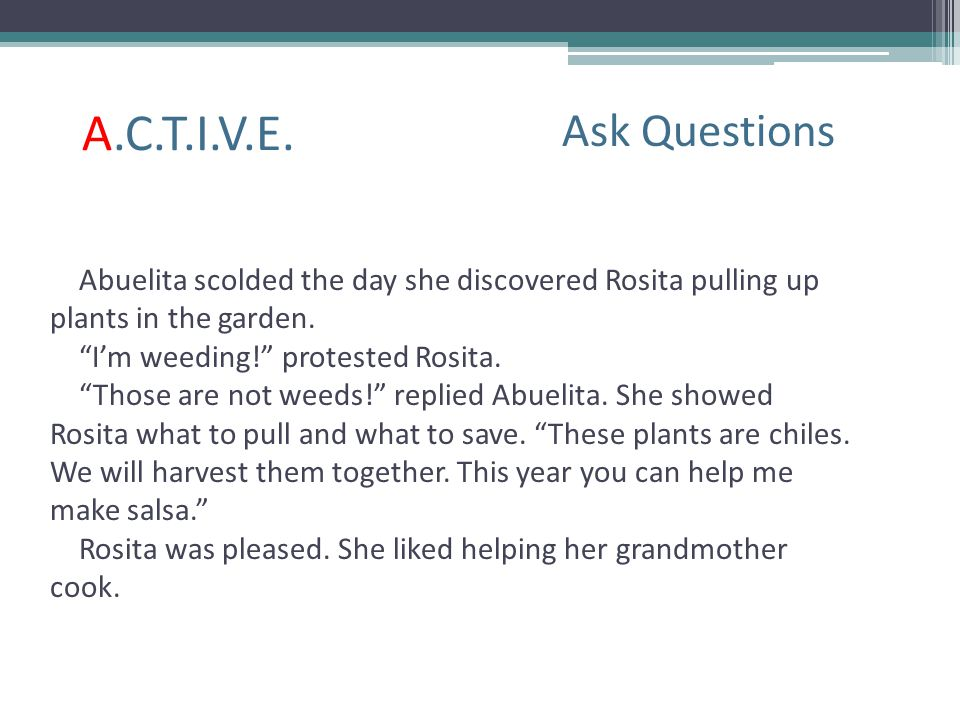 A.C.T.I.V.E. Ask Questions. Abuelita scolded the day she discovered Rosita pulling up. plants in the garden.