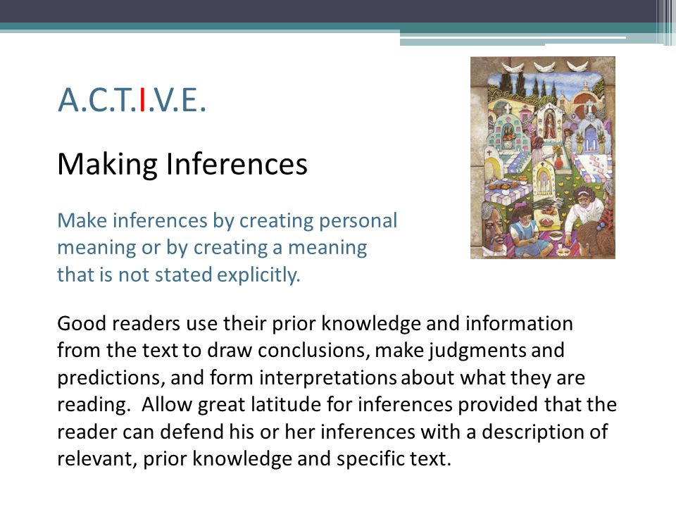 A.C.T.I.V.E. Making Inferences Make inferences by creating personal