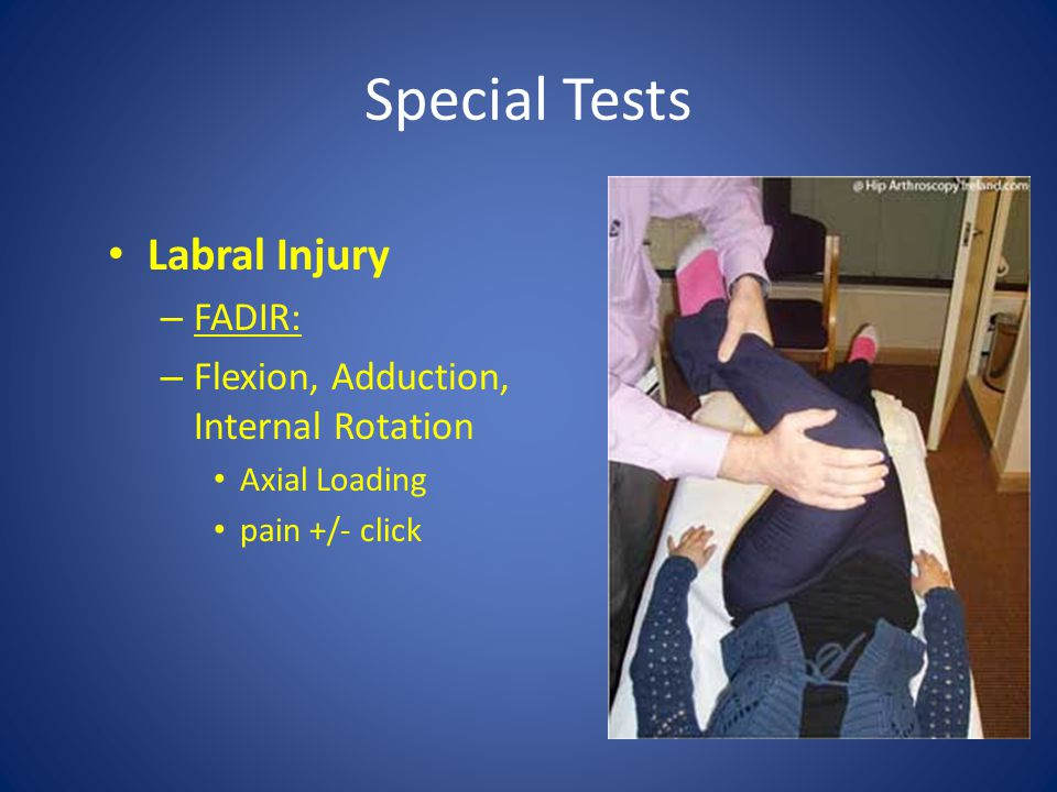 Special Tests Labral Injury FADIR: