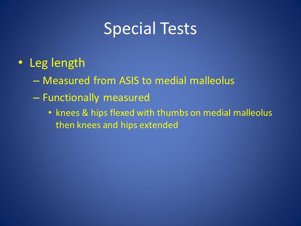 Special Tests Leg length Measured from ASIS to medial malleolus