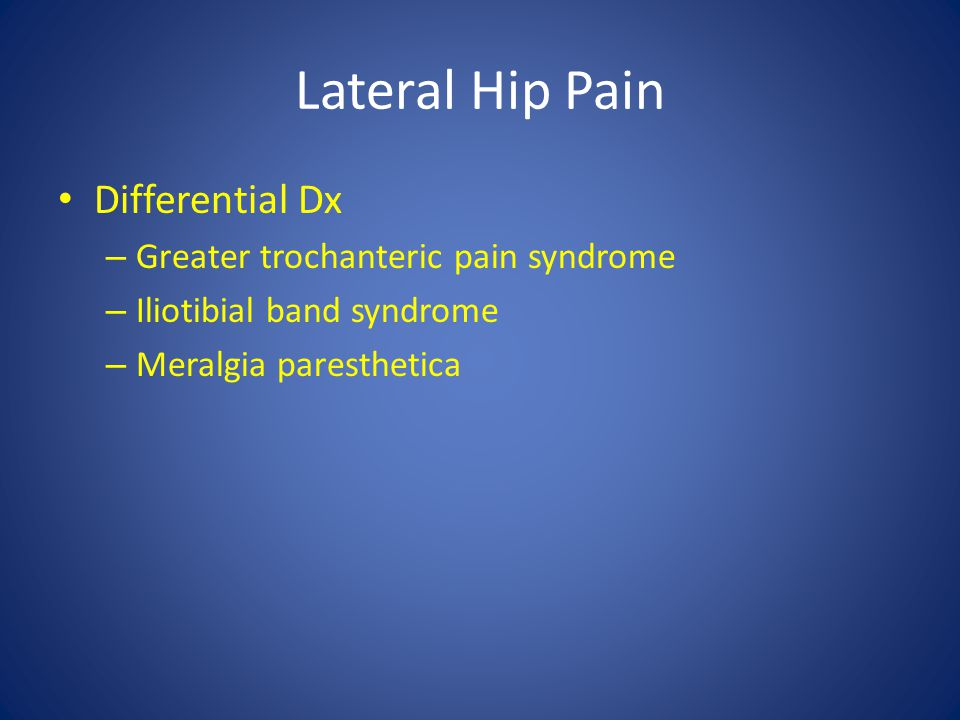 Lateral Hip Pain Differential Dx Greater trochanteric pain syndrome