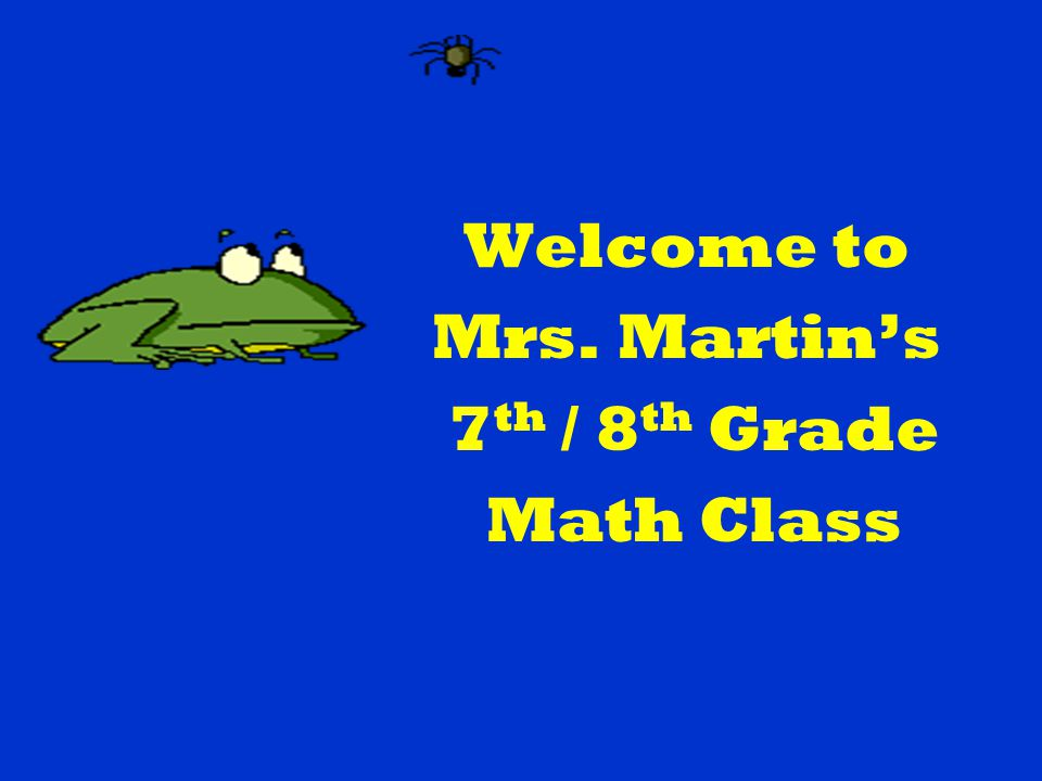Welcome to Mrs. Martin's 7th / 8th Grade Math Class