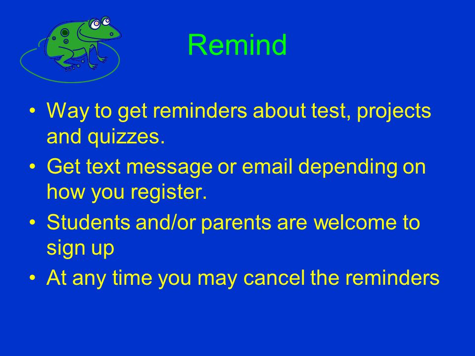 Remind Way to get reminders about test, projects and quizzes.