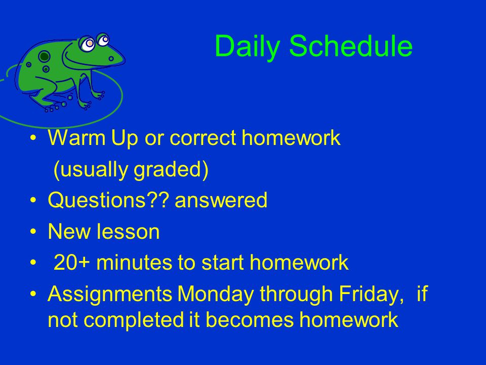 Daily Schedule Warm Up or correct homework (usually graded)