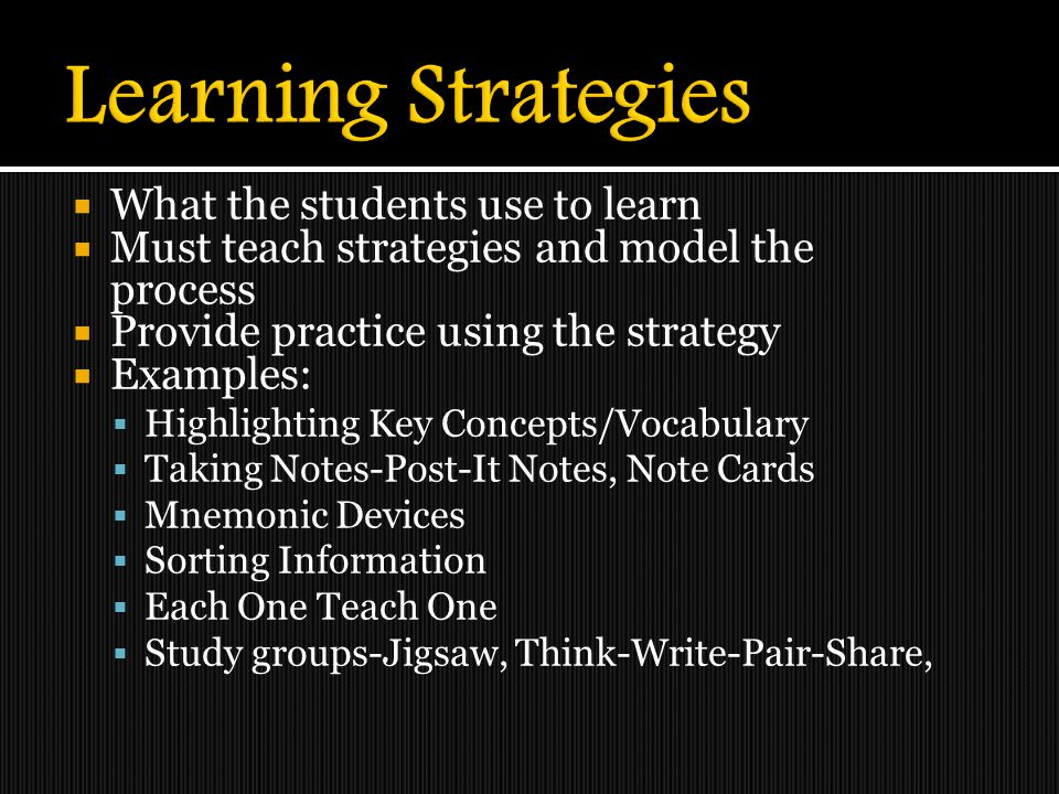 Learning Strategies What the students use to learn