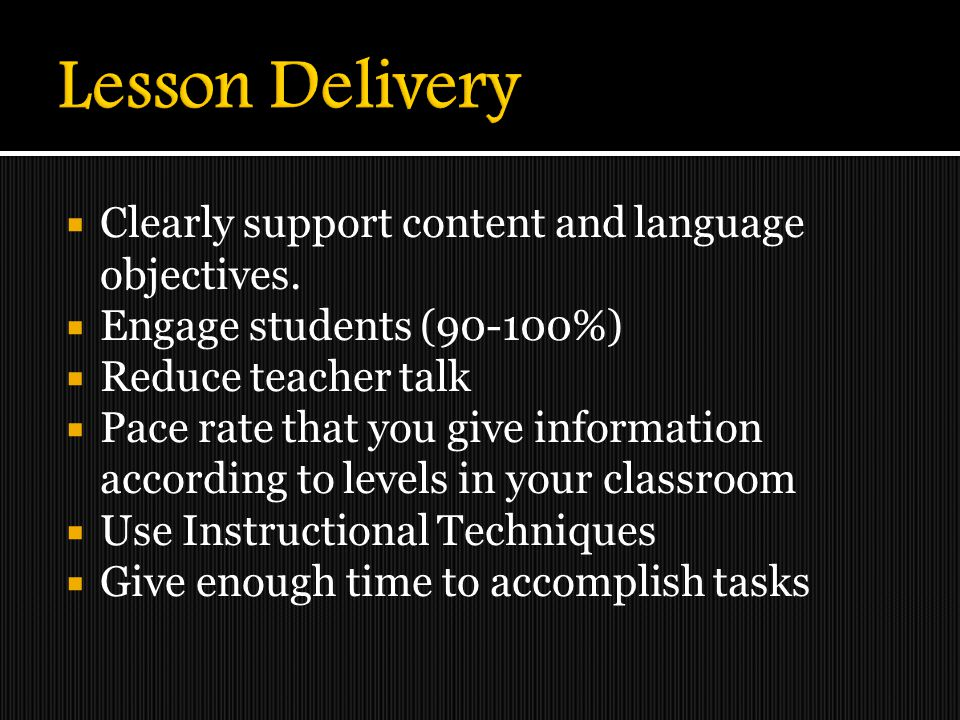 Lesson Delivery Clearly support content and language objectives.